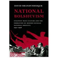 Brandenberger; National Bolshevism:Stalinist Mass Culture & The Formation Of